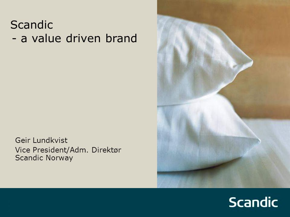 Scandic - a value driven brand Geir Lundkvist Vice President/Adm. Direktør Scandic Norway