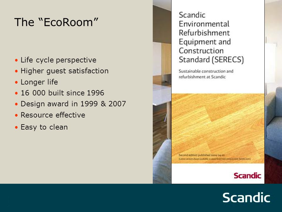 The EcoRoom Life cycle perspective Higher guest satisfaction Longer life 16 000 built since 1996 Design award in 1999 & 2007 Resource effective Easy to clean