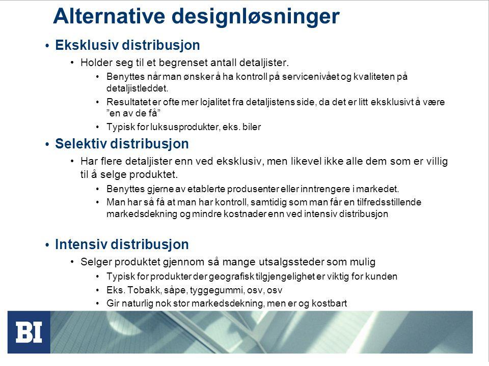 Alternative designløsninger Eksklusiv distribusjon Holder seg til et begrenset antall detaljister. Benyttes når man ønsker å ha kontroll på serviceniv