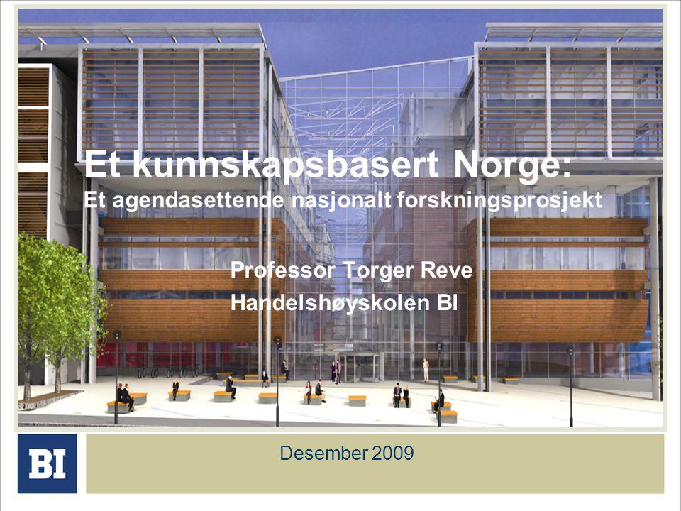 Et kunnskapsbasert Norge: Et agendasettende nasjonalt forskningsprosjekt Professor Torger Reve Handelshøyskolen BI Desember 2009