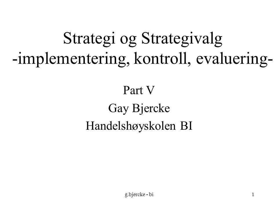 g.bjercke - bi1 Strategi og Strategivalg -implementering, kontroll, evaluering- Part V Gay Bjercke Handelshøyskolen BI