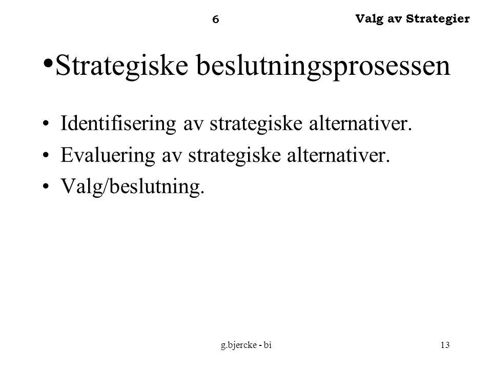 g.bjercke - bi13 Strategiske beslutningsprosessen Identifisering av strategiske alternativer.
