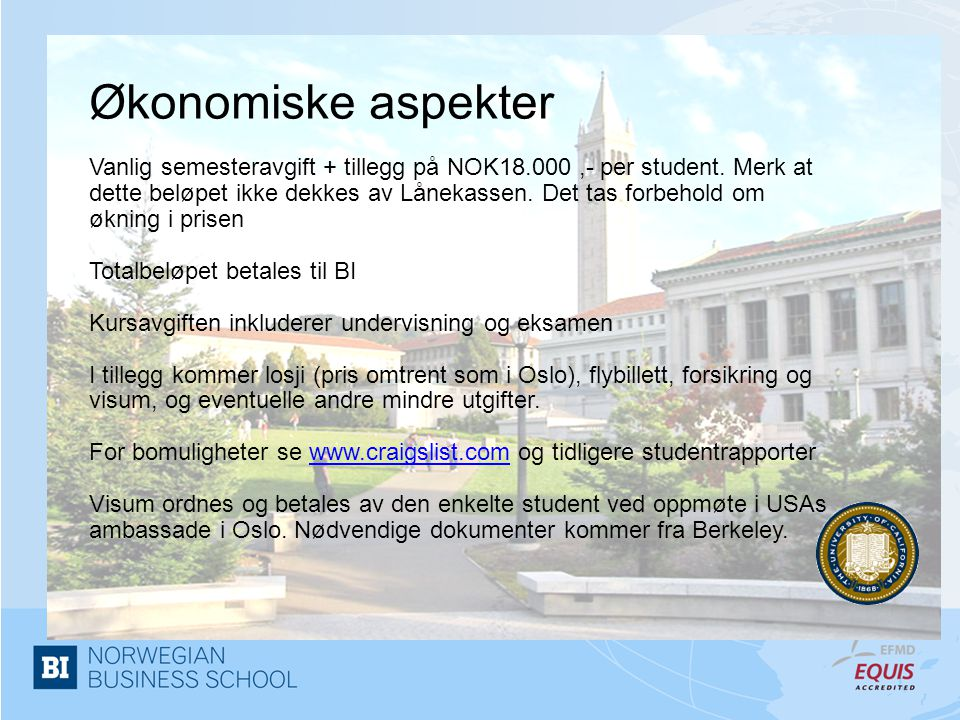Økonomiske aspekter Vanlig semesteravgift + tillegg på NOK18.000,- per student. Merk at dette beløpet ikke dekkes av Lånekassen. Det tas forbehold om