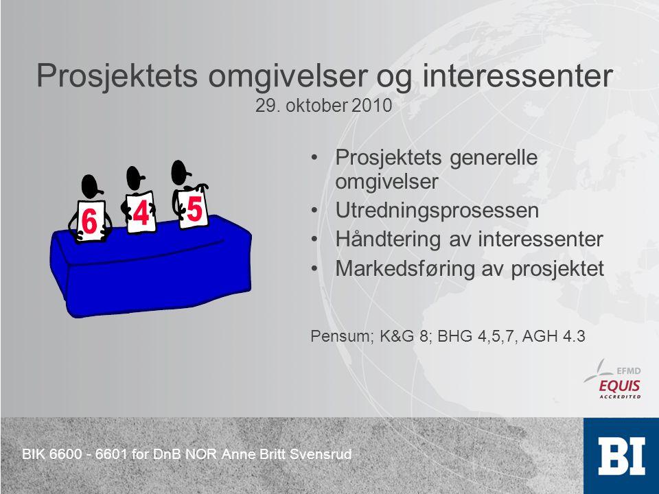 BIK 6600 - 6601 for DnB NOR Anne Britt Svensrud Prosjektets omgivelser og interessenter 29. oktober 2010 Prosjektets generelle omgivelser Utredningspr