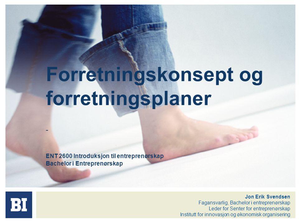Forretningskonsept og forretningsplaner - ENT 2600 Introduksjon til entreprenørskap Bachelor i Entreprenørskap Jon Erik Svendsen Fagansvarlig, Bachelo