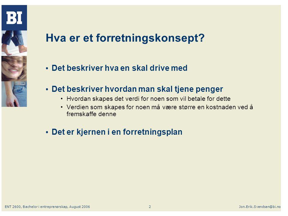 ENT 2600, Bachelor i entreprenørskap, August 2006Jon.Erik.Svendsen@bi.no3 Er forretningsideen god.
