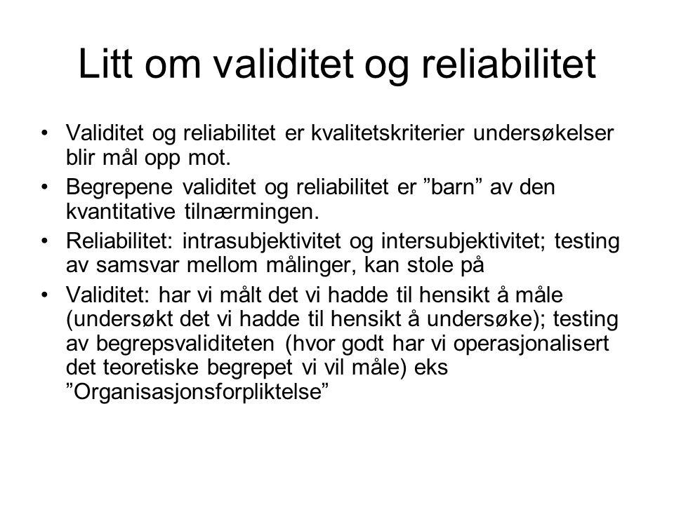 Litt om validitet og reliabilitet Validitet og reliabilitet er kvalitetskriterier undersøkelser blir mål opp mot. Begrepene validitet og reliabilitet