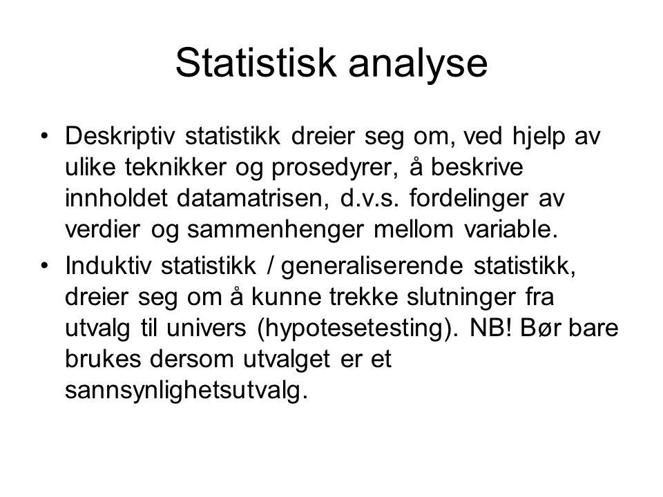 Statistisk analyse Deskriptiv statistikk dreier seg om, ved hjelp av ulike teknikker og prosedyrer, å beskrive innholdet datamatrisen, d.v.s. fordelin