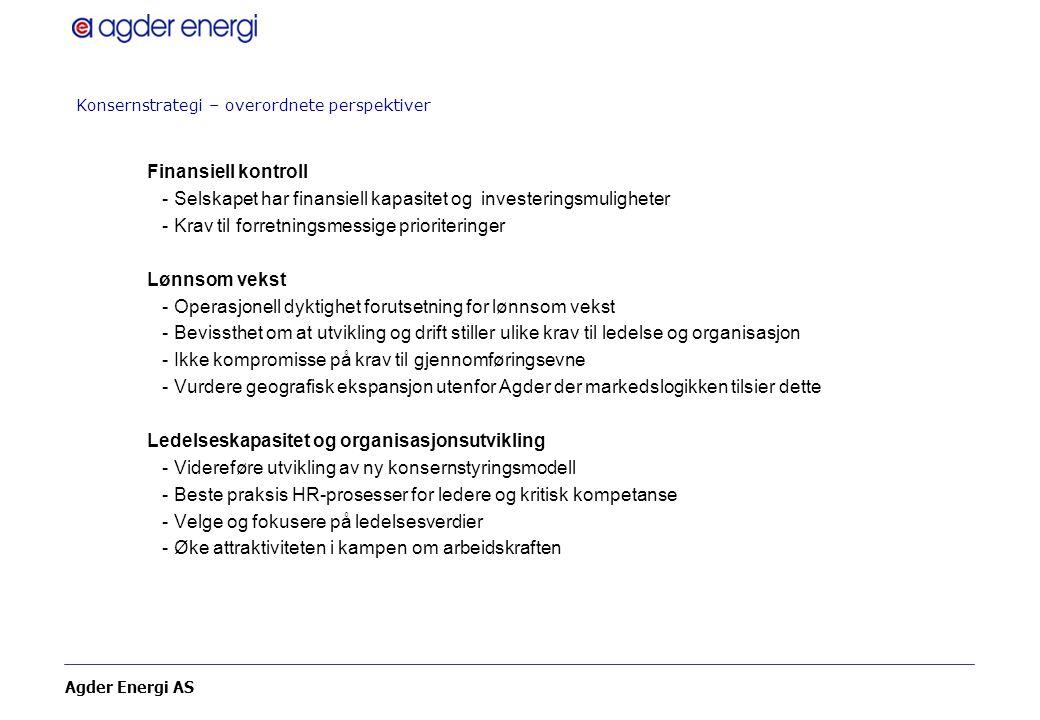 Agder Energi AS Konsernstrategi – overordnete perspektiver Finansiell kontroll - Selskapet har finansiell kapasitet og investeringsmuligheter - Krav t