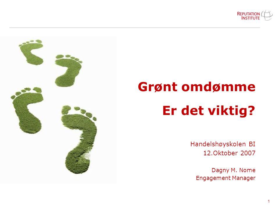 1 Grønt omdømme Er det viktig? Handelshøyskolen BI 12.Oktober 2007 Dagny M. Nome Engagement Manager