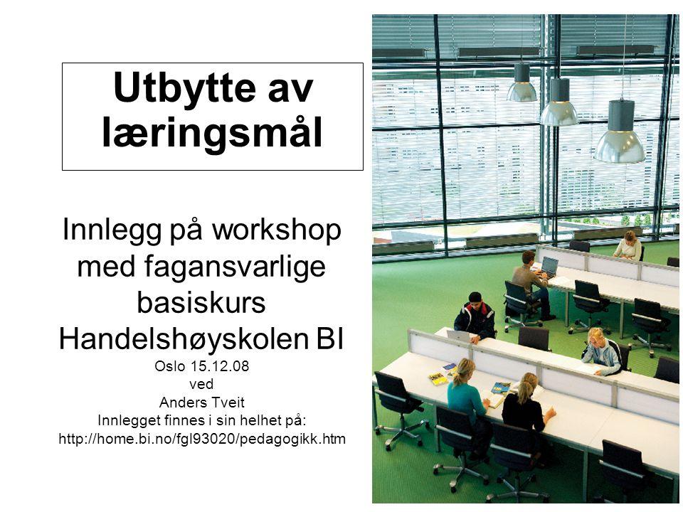 Innlegg på workshop med fagansvarlige basiskurs Handelshøyskolen BI Oslo 15.12.08 ved Anders Tveit Innlegget finnes i sin helhet på: http://home.bi.no