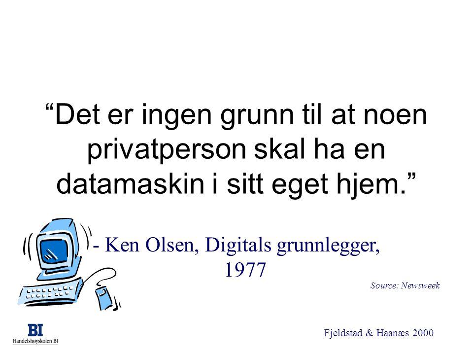 """Fjeldstad & Haanæs 2000 """"Det er ingen grunn til at noen privatperson skal ha en datamaskin i sitt eget hjem."""" - Ken Olsen, Digitals grunnlegger, 1977"""