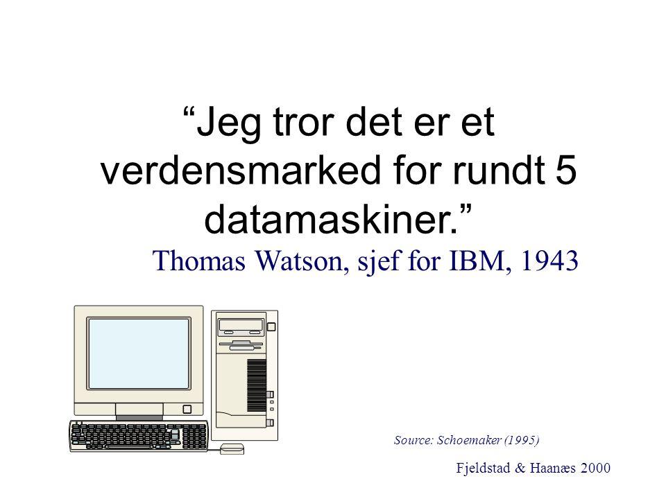 """Fjeldstad & Haanæs 2000 """"Jeg tror det er et verdensmarked for rundt 5 datamaskiner."""" Thomas Watson, sjef for IBM, 1943 Source: Schoemaker (1995)"""