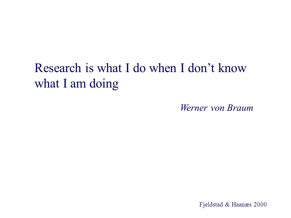 Fjeldstad & Haanæs 2000 Research is what I do when I don't know what I am doing Werner von Braum