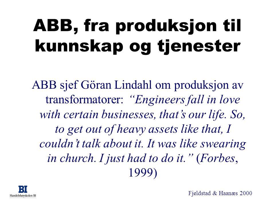 """Fjeldstad & Haanæs 2000 ABB, fra produksjon til kunnskap og tjenester ABB sjef Göran Lindahl om produksjon av transformatorer: """"Engineers fall in love"""