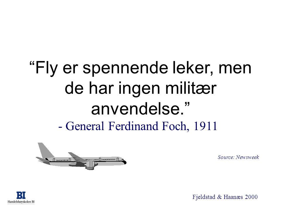 "Fjeldstad & Haanæs 2000 ""Fly er spennende leker, men de har ingen militær anvendelse."" - General Ferdinand Foch, 1911 Source: Newsweek"