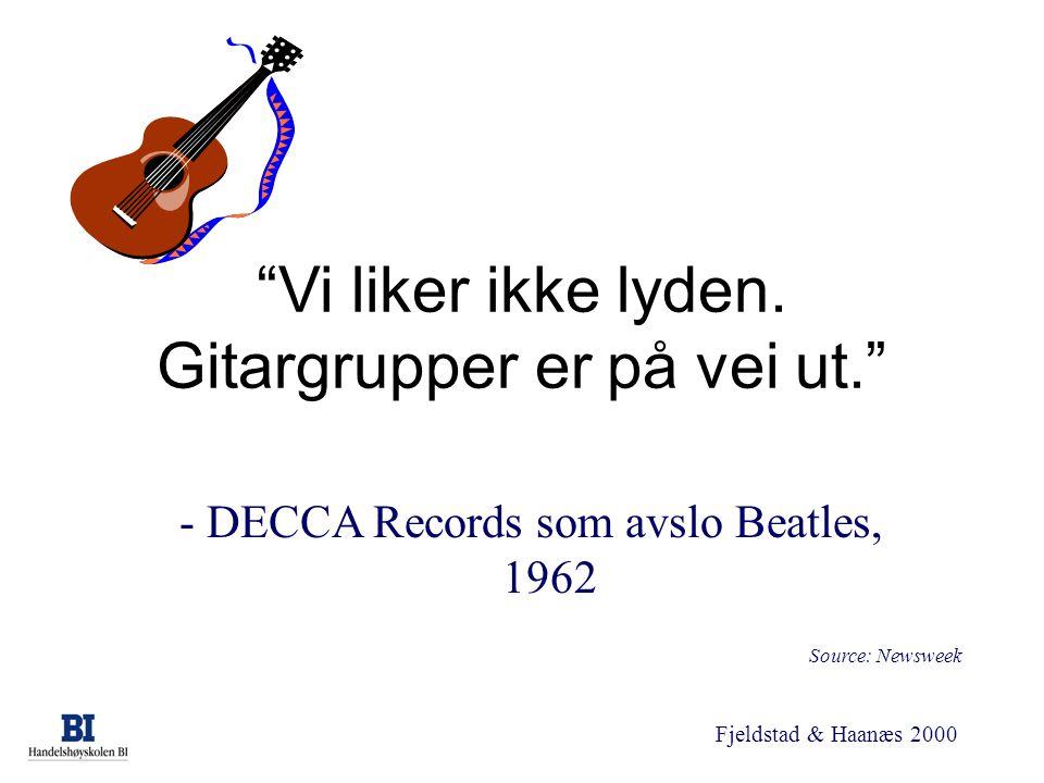 """Fjeldstad & Haanæs 2000 """"Vi liker ikke lyden. Gitargrupper er på vei ut."""" - DECCA Records som avslo Beatles, 1962 Source: Newsweek"""