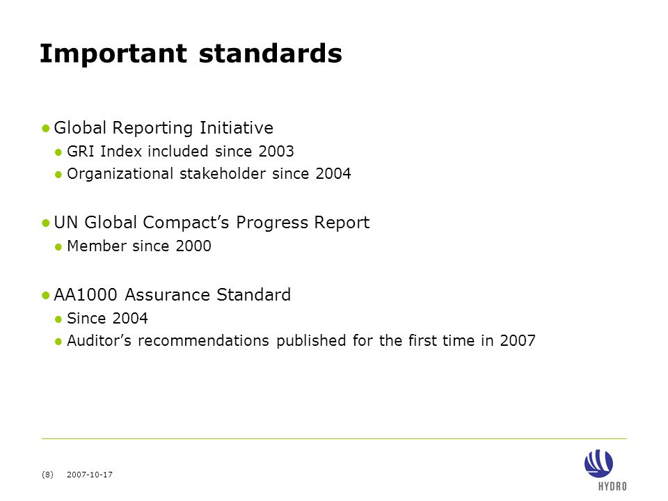 (8) 2007-10-17 Important standards ● Global Reporting Initiative ● GRI Index included since 2003 ● Organizational stakeholder since 2004 ● UN Global Compact's Progress Report ● Member since 2000 ● AA1000 Assurance Standard ● Since 2004 ● Auditor's recommendations published for the first time in 2007