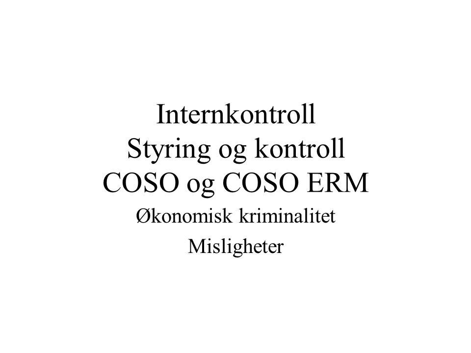 Internkontroll Styring og kontroll COSO og COSO ERM Økonomisk kriminalitet Misligheter