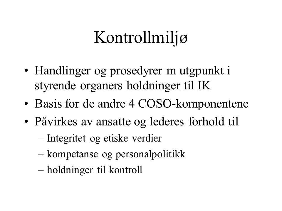 Kontrollmiljø Handlinger og prosedyrer m utgpunkt i styrende organers holdninger til IK Basis for de andre 4 COSO-komponentene Påvirkes av ansatte og