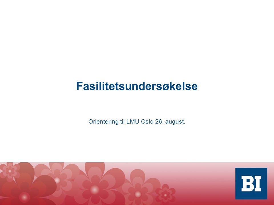 Fasilitetsundersøkelse Orientering til LMU Oslo 26. august.