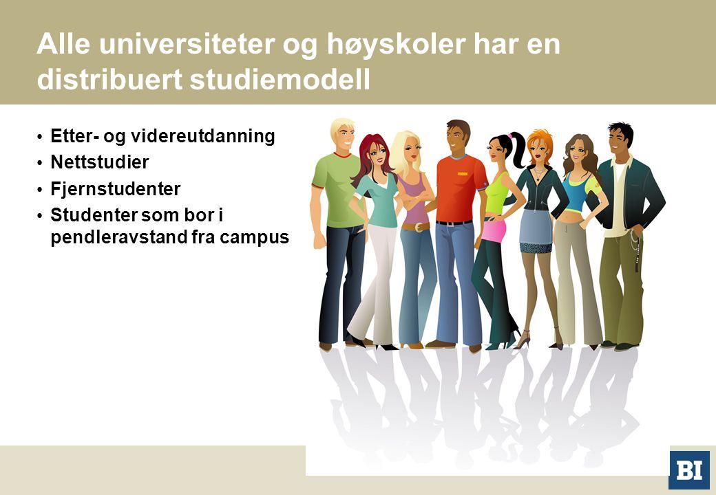 Alle universiteter og høyskoler har en distribuert studiemodell Etter- og videreutdanning Nettstudier Fjernstudenter Studenter som bor i pendleravstan