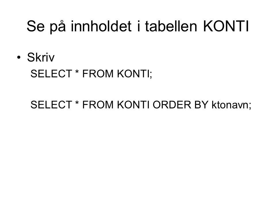 Se på innholdet i tabellen KONTI Skriv SELECT * FROM KONTI; SELECT * FROM KONTI ORDER BY ktonavn;