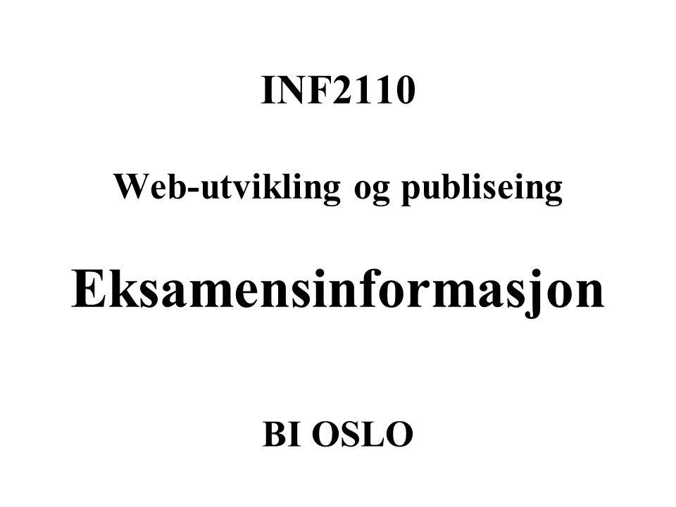 INF2110 Web-utvikling og publiseing Eksamensinformasjon BI OSLO