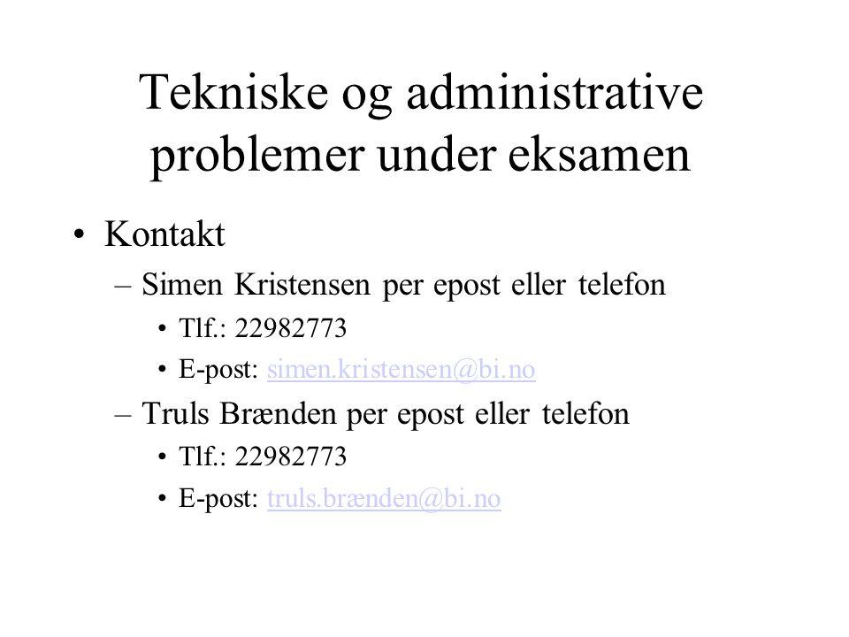 Tekniske og administrative problemer under eksamen Kontakt –Simen Kristensen per epost eller telefon Tlf.: 22982773 E-post: simen.kristensen@bi.nosime