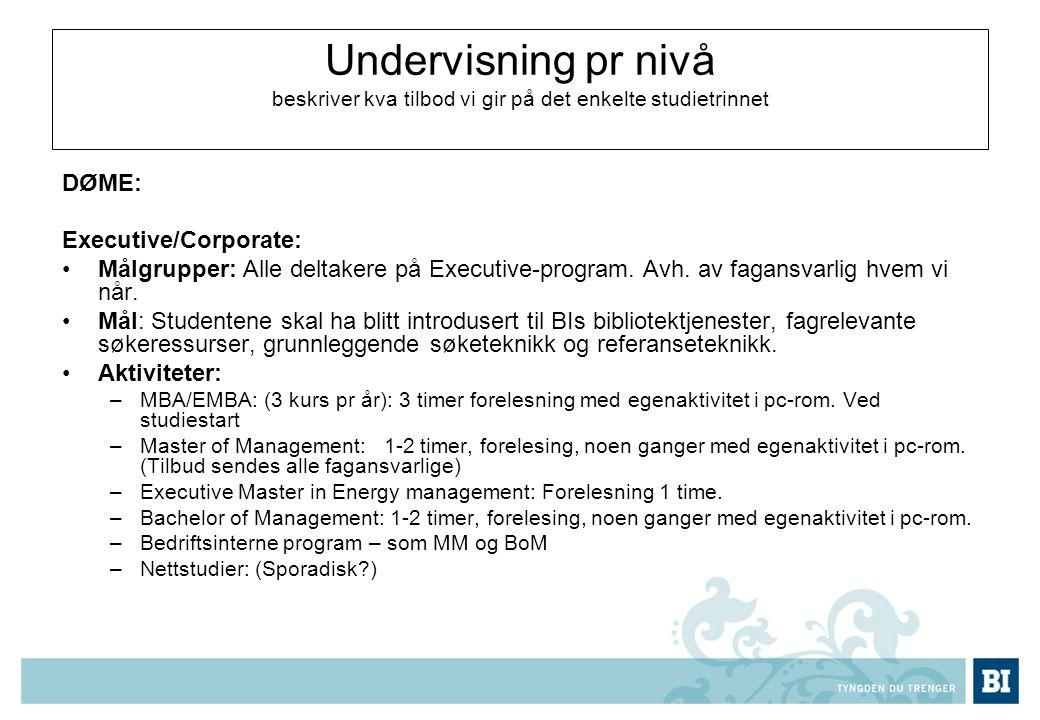 Undervisning pr nivå beskriver kva tilbod vi gir på det enkelte studietrinnet DØME: Executive/Corporate: Målgrupper: Alle deltakere på Executive-program.