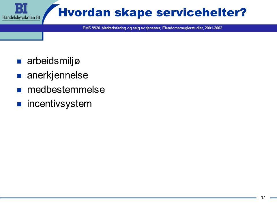 EMS 9920 Markedsføring og salg av tjenester, Eiendomsmeglerstudiet, 2001-2002 16 Kor e' alle (service)helter hen.