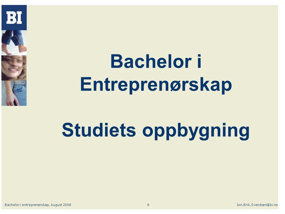 Bachelor i entreprenørskap, August 2006Jon.Erik.Svendsen@bi.no6 Bachelor i Entreprenørskap Studiets oppbygning