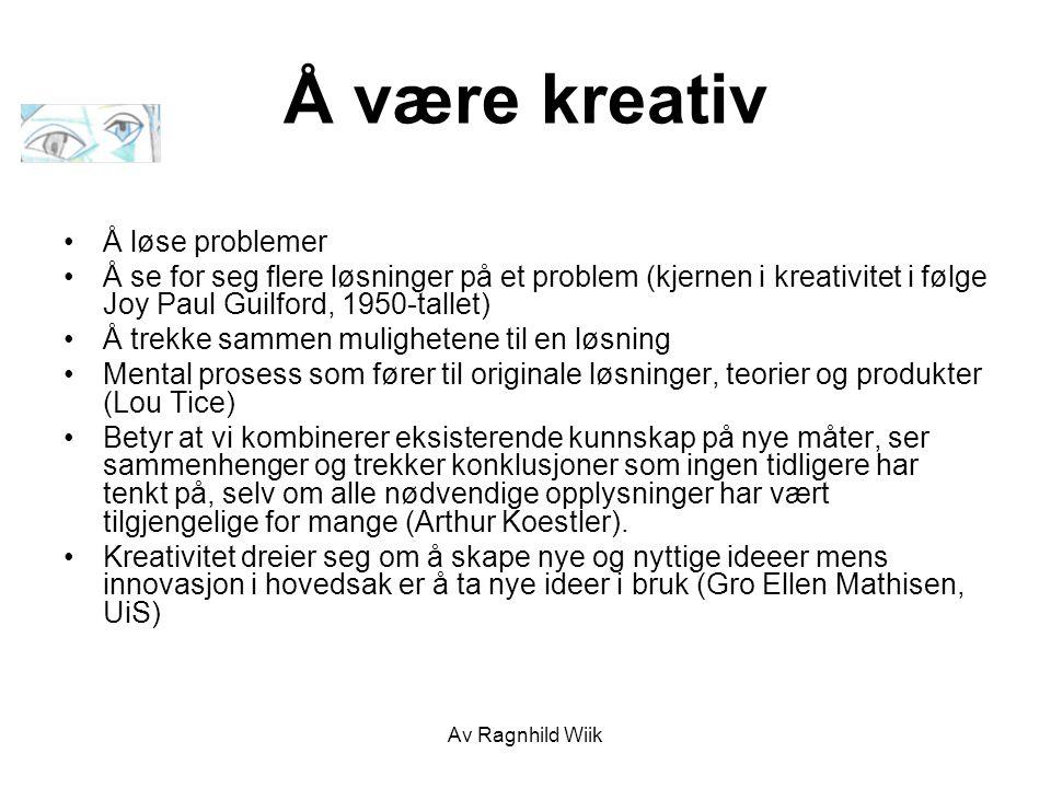 Av Ragnhild Wiik Å være kreativ Å løse problemer Å se for seg flere løsninger på et problem (kjernen i kreativitet i følge Joy Paul Guilford, 1950-tal