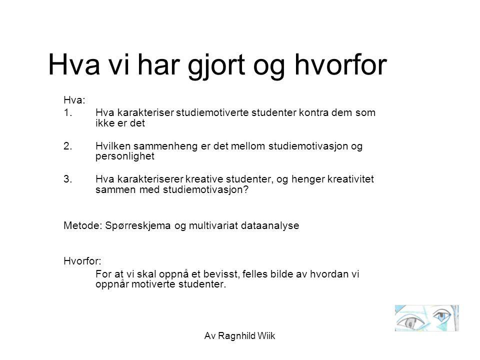 Av Ragnhild Wiik Hva vi har gjort og hvorfor Hva: 1.Hva karakteriser studiemotiverte studenter kontra dem som ikke er det 2.Hvilken sammenheng er det