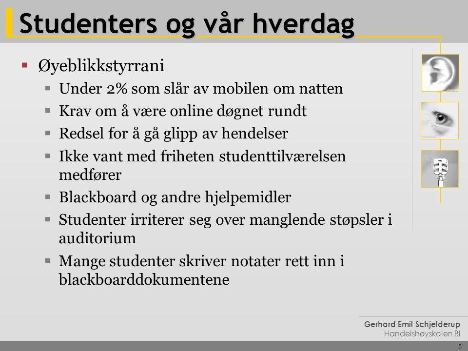 5 Gerhard Emil Schjelderup Handelshøyskolen BI Studenters og vår hverdag  Øyeblikkstyrrani  Under 2% som slår av mobilen om natten  Krav om å være