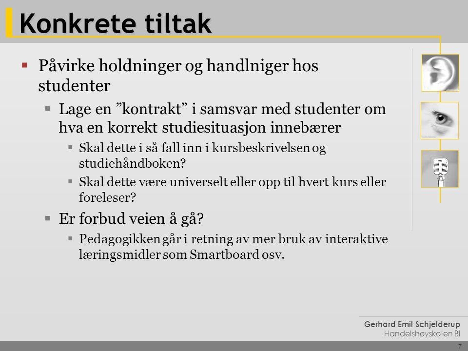 """7 Gerhard Emil Schjelderup Handelshøyskolen BI Konkrete tiltak  Påvirke holdninger og handlniger hos studenter  Lage en """"kontrakt"""" i samsvar med stu"""