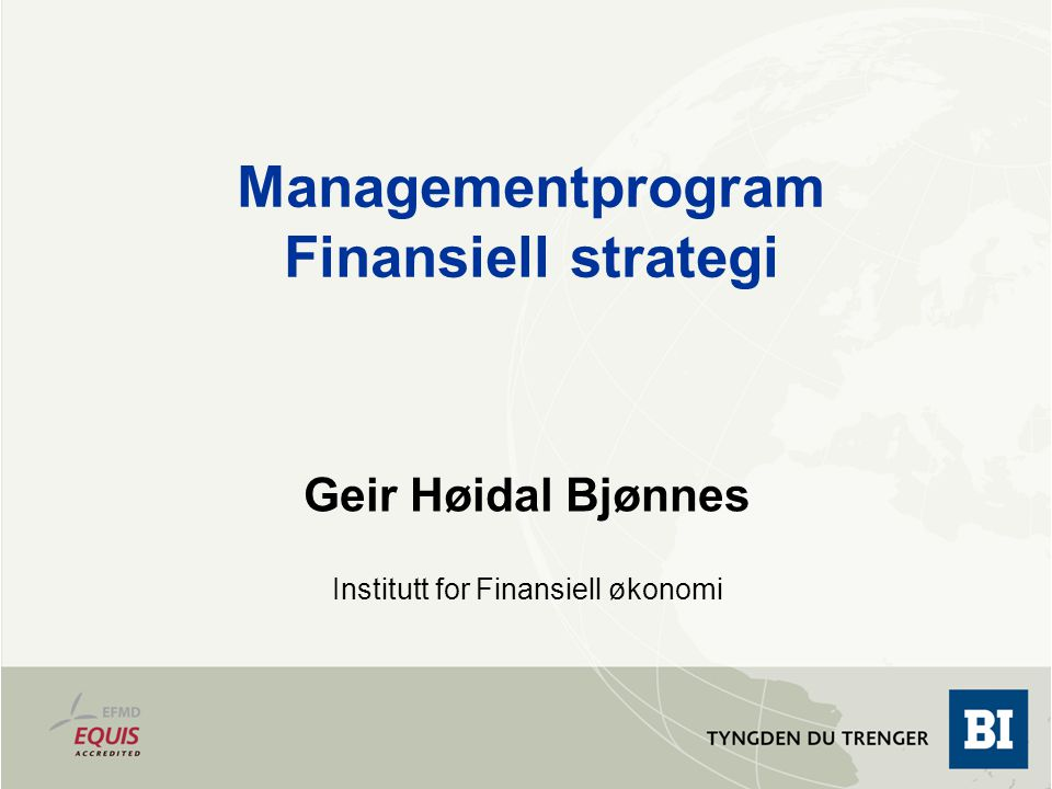Geir Høidal Bjønnes Institutt for Finansiell økonomi Managementprogram Finansiell strategi