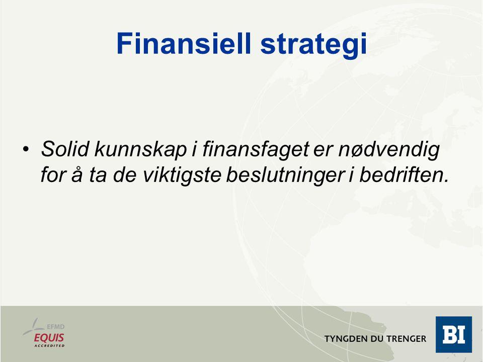 Finansiell strategi Solid kunnskap i finansfaget er nødvendig for å ta de viktigste beslutninger i bedriften.