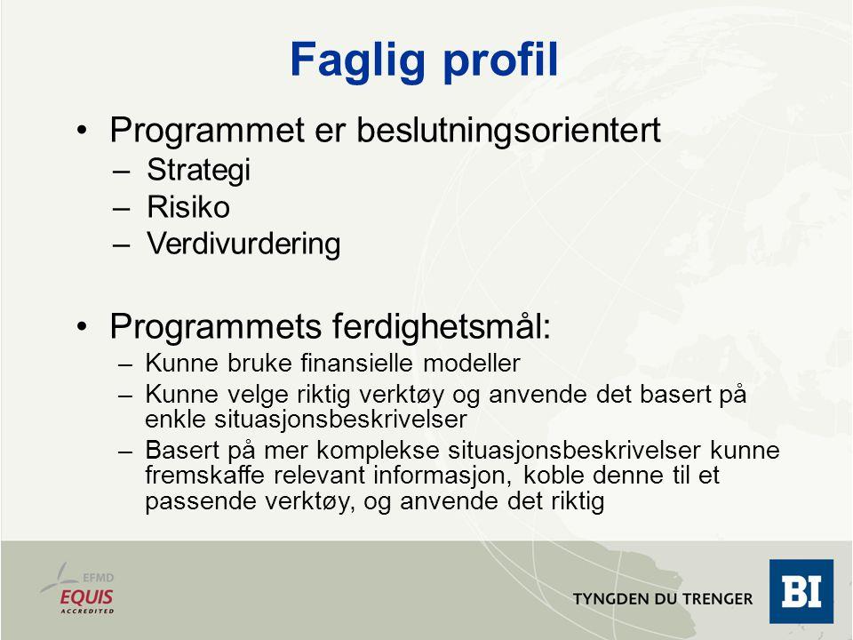 Faglig profil Programmet er beslutningsorientert –Strategi –Risiko –Verdivurdering Programmets ferdighetsmål: –Kunne bruke finansielle modeller –Kunne