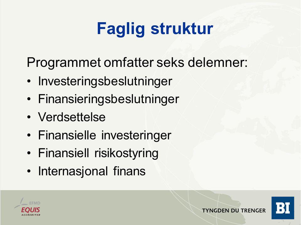 Faglig struktur Programmet omfatter seks delemner: Investeringsbeslutninger Finansieringsbeslutninger Verdsettelse Finansielle investeringer Finansiel
