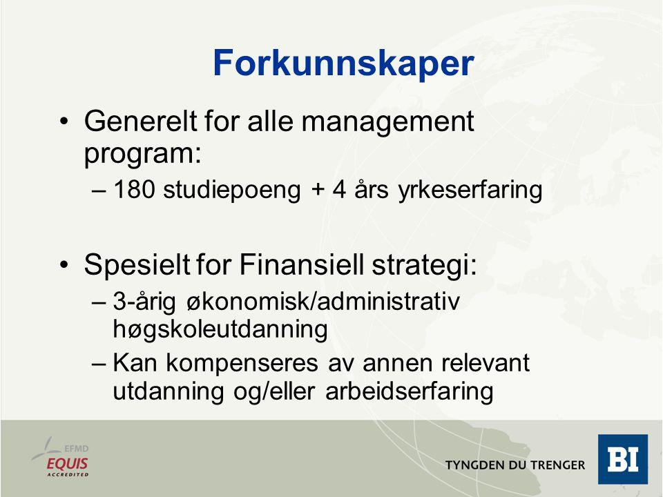 Forkunnskaper Generelt for alle management program: –180 studiepoeng + 4 års yrkeserfaring Spesielt for Finansiell strategi: –3-årig økonomisk/adminis