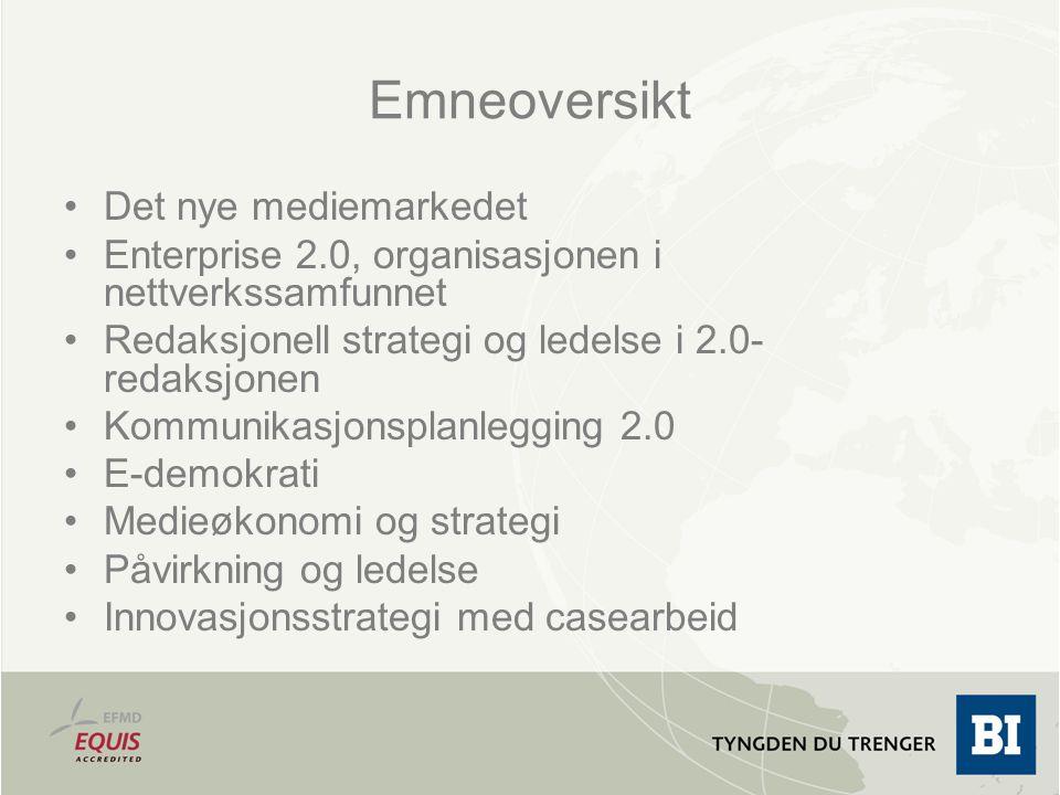 Emneoversikt Det nye mediemarkedet Enterprise 2.0, organisasjonen i nettverkssamfunnet Redaksjonell strategi og ledelse i 2.0- redaksjonen Kommunikasjonsplanlegging 2.0 E-demokrati Medieøkonomi og strategi Påvirkning og ledelse Innovasjonsstrategi med casearbeid