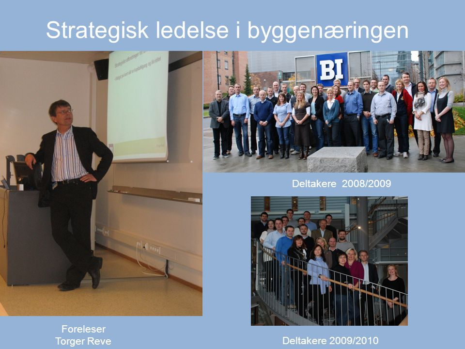 Strategisk ledelse i byggenæringen Foreleser Torger Reve Deltakere 2009/2010 Deltakere 2008/2009
