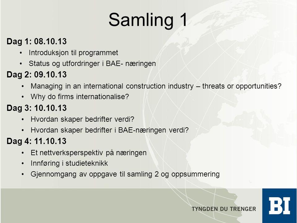 Samling 1 Dag 1: 08.10.13 Introduksjon til programmet Status og utfordringer i BAE- næringen Dag 2: 09.10.13 Managing in an international construction