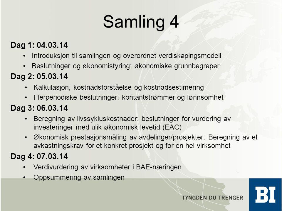 Samling 4 Dag 1: 04.03.14 Introduksjon til samlingen og overordnet verdiskapingsmodell Beslutninger og økonomistyring: økonomiske grunnbegreper Dag 2: