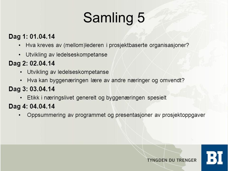 Samling 5 Dag 1: 01.04.14 Hva kreves av (mellom)lederen i prosjektbaserte organisasjoner? Utvikling av ledelseskompetanse Dag 2: 02.04.14 Utvikling av