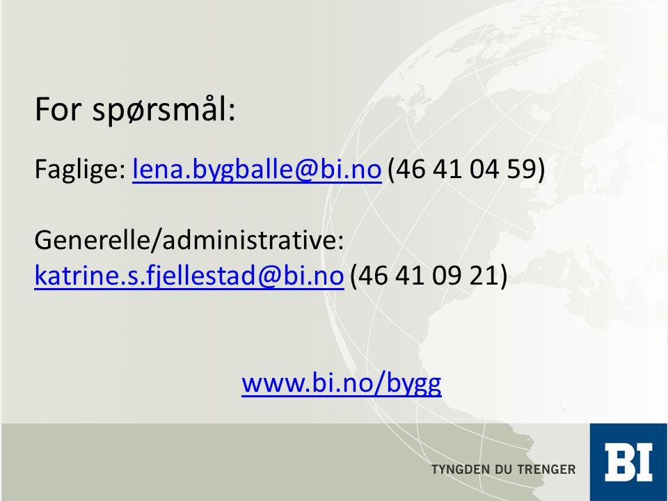 For spørsmål: Faglige: lena.bygballe@bi.no (46 41 04 59)lena.bygballe@bi.no Generelle/administrative: katrine.s.fjellestad@bi.no (46 41 09 21) katrine