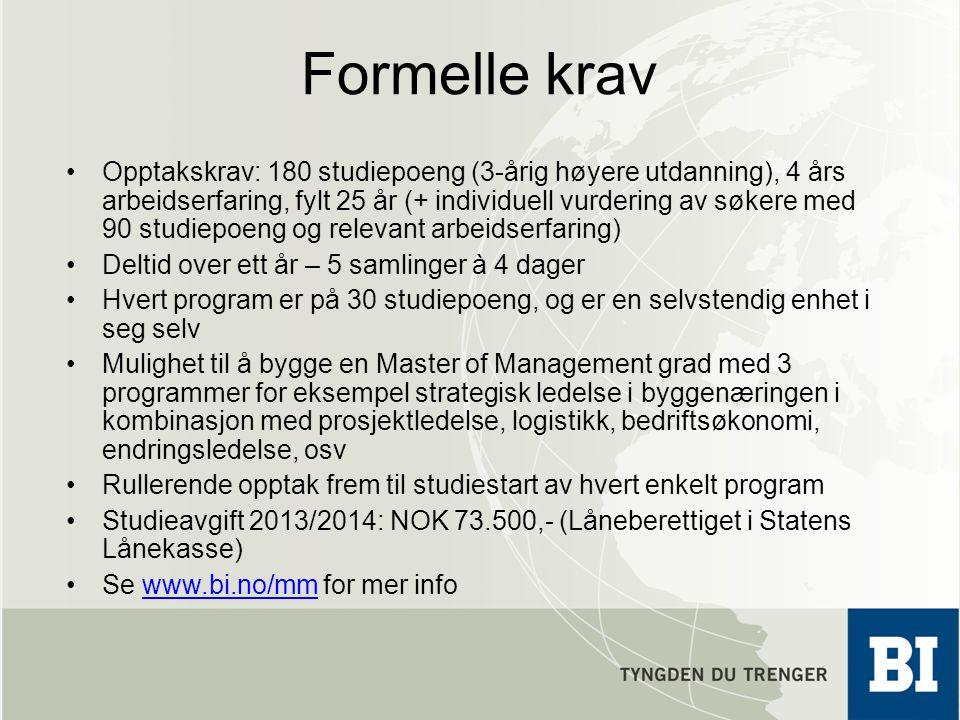 Formelle krav Opptakskrav: 180 studiepoeng (3-årig høyere utdanning), 4 års arbeidserfaring, fylt 25 år (+ individuell vurdering av søkere med 90 stud