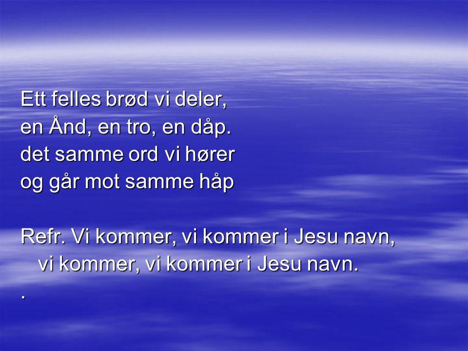 Ett felles brød vi deler, en Ånd, en tro, en dåp.det samme ord vi hører og går mot samme håp Refr.