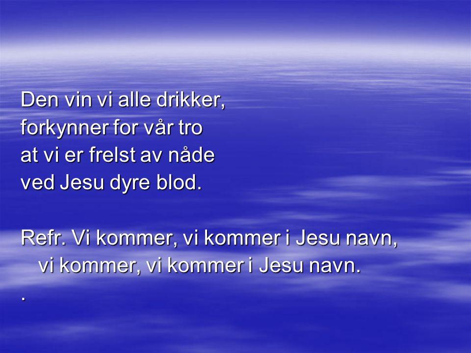 Den vin vi alle drikker, forkynner for vår tro at vi er frelst av nåde ved Jesu dyre blod.